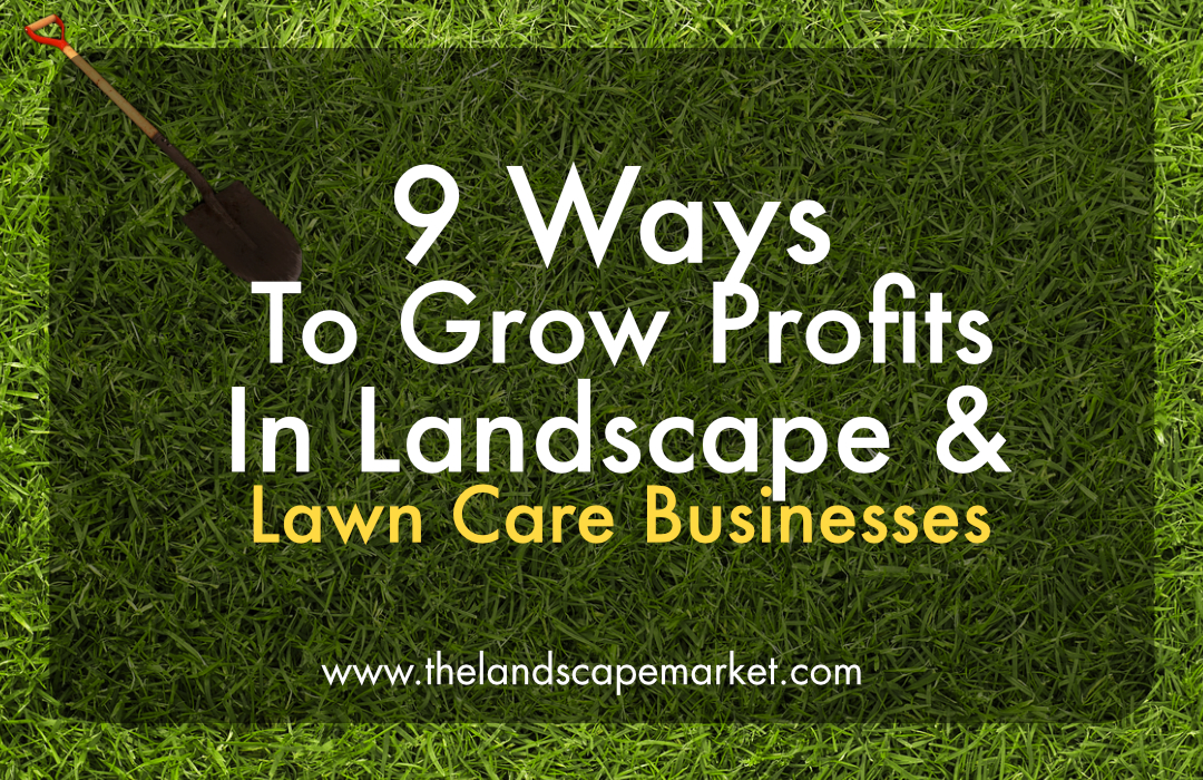 9 Ways to Grow Profits in Landscape and Lawn Care Businesses - The ...